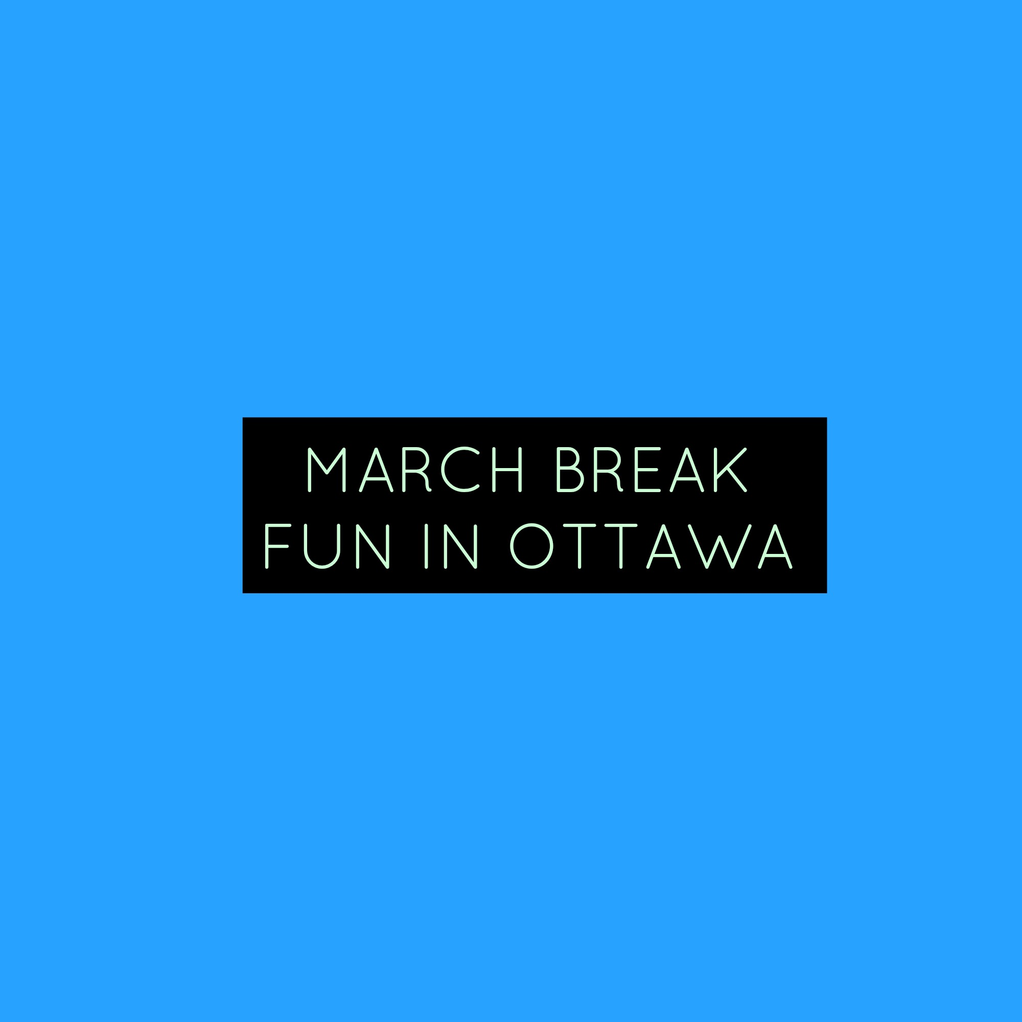 March Break In Ottawa